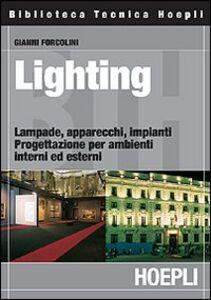 Foto Cover di Lighting. Lampade, apparecchi, impianti. Progettazione per ambienti interni ed esterni, Libro di Gianni Forcolini, edito da Hoepli