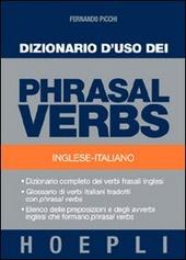 Dizionario d'uso dei phrasal verbs. Inglese-italiano. Dizionario completo dei verbi frasali inglesi, glossario di verbi italiani tradotti con phrasal verbs