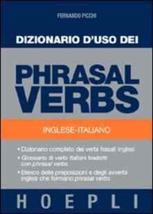 Dizionario duso dei phrasal verbs. Inglese-italiano. Dizionario completo dei verbi frasali inglesi, glossario di verbi italiani tradotti con phrasal verbs.pdf