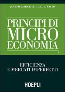Libro Principi di microeconomia. Efficienza e mercati imperfetti Joseph Eugene Stiglitz , Carl E. Walsh