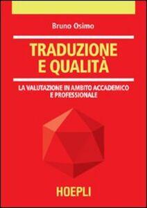 Libro Traduzione e qualità. La valutazione in ambito accademico e professionale Bruno Osimo