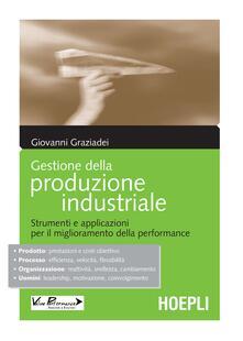 Gestione della produzione industriale. Strumenti e applicazioni per il miglioramento della performance - Giovanni Graziadei - copertina