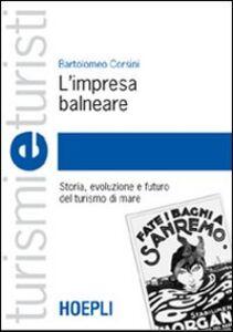 Libro L' impresa balneare. Storia, evoluzione e futuro del turismo di mare Bartolomeo Corsini