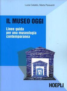 Libro Il museo oggi Lucia Cataldo , Marta Paraventi