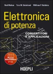Elettronica di potenza. Convertitori e applicazioni - Ned Mohan,Tore M. Undeland,William P. Robbins - copertina