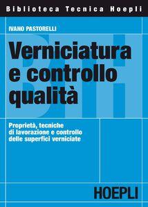 Libro Verniciatura e controllo qualità. Proprietà, tecniche di lavorazione e controllo delle superfici verniciate Ivano Pastorelli