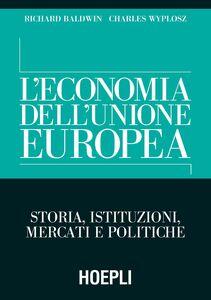 Libro L' economia dell'Unione Europea. Storia, istituzioni, mercati e politiche Richard Baldwin , Charles Wyplosz