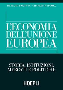L' economia dell'Unione Europea. Storia, istituzioni, mercati e politiche - Richard Baldwin,Charles Wyplosz - copertina