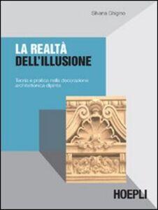 Libro La realtà dell'illusione. Teoria e pratica nella decorazione architettonica dipinta Silvana Ghigino