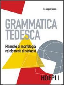 Grammatica tedesca. Manuale di morfologia ed elementi di sintassi.