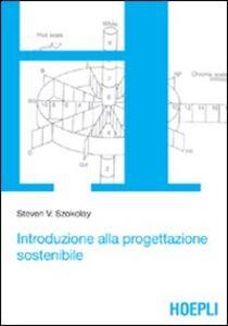 Foto Cover di Introduzione alla progettazione sostenibile, Libro di Steven V. Szokolay, edito da Hoepli
