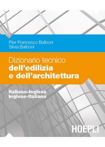 Libro Dizionario tecnico dell'edilizia e dell'architettura. Italiano-inglese, inglese-italiano P. Francesco Balboni , Silvia Balboni