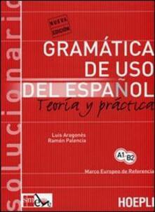 Gramatica de uso del español actual. Teoria y practica. Solucionario - Luis Aragonés,Ramón Palencia - copertina