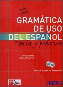 Gramatica de uso del español actual. Teoria y pratica - Luis Aragonés,Ramón Palencia - copertina