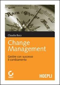 Change management. Gestire con successo il cambiamento - Baca Claudia - wuz.it