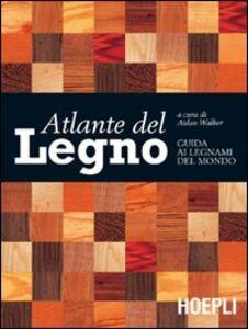 Foto Cover di Atlante del legno. Guida ai legnami del mondo, Libro di  edito da Hoepli