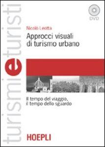 Foto Cover di Approcci visuali di turismo urbano. Il tempo del viaggio, il tempo dello sguardo. Con DVD, Libro di Nicolò Leotta, edito da Hoepli