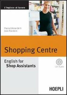 Fondazionesergioperlamusica.it Shopping Centre. English for Shop Assistants. Con CD Audio Image