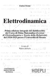 Foto Cover di Elettrodinamica. Prima edizione integrale del dattiloscritto del corsodi fisica matematica del 1924-25 presso l'Università di Firenze, Libro di Enrico Fermi, edito da Hoepli