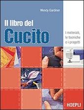 IL libro del cucito. I materiali, le tecniche e i progetti