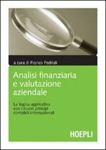 Libro Analisi finanziaria e valutazione aziendale. La logica applicativa con i nuovi principi contabili internazionali