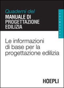 Libro Le informazioni di base per la progettazione edilizia. Quaderni del manuale di progettazione edilizia