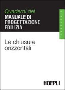 Libro Le chiusure orizzontali. Quaderni del manuale di progettazione edilizia