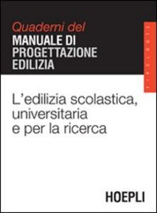 Libro L' edilizia scolastica, universitaria e per la ricerca. Quaderni del manuale di progettazione edilizia