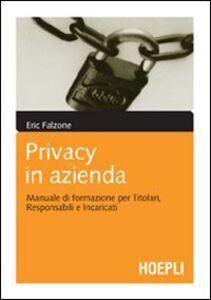 Libro Privacy in azienda. Manuale di formazione per titolari, responsabili e incaricati Eric Falzone