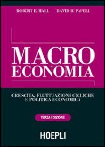 Libro Macroeconomia. Crescita, fluttuazioni cicliche e politica economica Robert E. Hall , David H. Papell