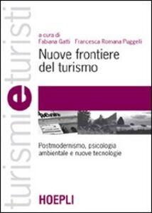 Foto Cover di Nuove frontiere del turismo. Postmodernismo, psicologia ambientale e nuove tecnologie, Libro di  edito da Hoepli