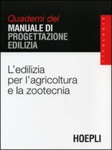 L' edilizia per l'agricoltura e la zootecnia. Quaderni del manuale di progettazione edilizia - copertina