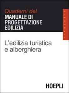 Libro L' edilizia turistica e alberghiera. Quaderni del manuale di progettazione edilizia