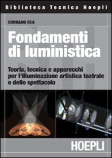 Voluntariadobaleares2014.es Fondamenti di luministica. Teoria, tecnica e apparecchi per l'illuminazione artistica teatrale e dello spettacolo Image