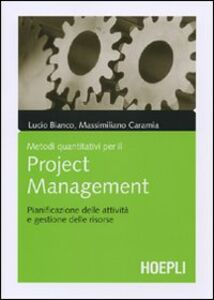 Foto Cover di Metodi quantitativi per il project management. Pianificazione delle attività e gestione delle risorse, Libro di Lucio Bianco,Massimiliano Caramia, edito da Hoepli