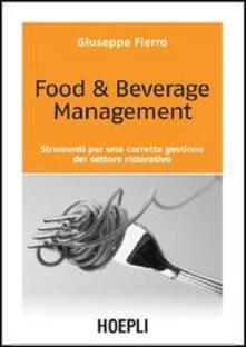 Food & beverage management. Strumenti per una corretta gestione del settore ristorativo - Giuseppe Fierro - copertina