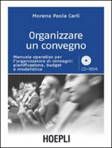 Libro Organizzare un convegno. Manuale operativo per l'organizzatore di convegni: pianificazione, budget e modulistica. Con CD-ROM Morena P. Carli