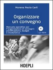 Organizzare un convegno. Manuale operativo per l'organizzatore di convegni: pianificazione, budget e modulistica. Con CD-ROM