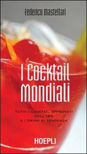 I cocktail mondiali. Tutti i cocktail approvati dall'IBA e i drink di tendenza