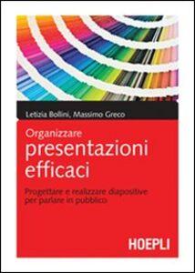 Libro Organizzare presentazioni efficaci. Progettare e realizzare diapositive per parlare in pubblico Letizia Bollini , Massimo Greco