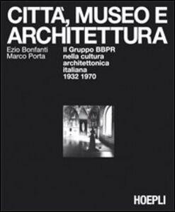 Libro Città, museo e architettura Ezio Bonfanti , Marco Porta