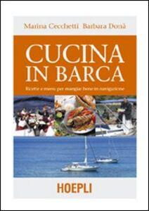 Libro Cucina in barca. Ricette e menu per mangiar bene in navigazione Marina Cecchetti , Barbara Donà