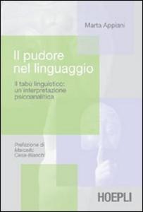 Libro Il pudore nel linguaggio. Il tabù linguistico: un'interpretazione psicoanalitica Marta Appiani