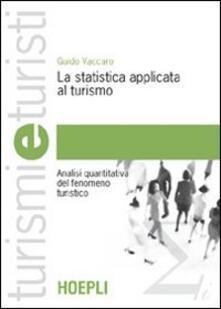 La statistica applicata al turismo. Analisi quantitativa del fenomeno turistico - Guido Vaccaro - copertina