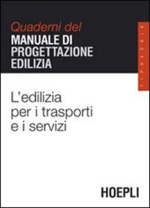 Libro L' edilizia per i trasporti e i servizi. Quaderni del manuale di progettazione edilizia