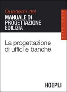 Foto Cover di La progettazione di uffici e banche. Quaderni del manuale di progettazione edilizia, Libro di  edito da Hoepli
