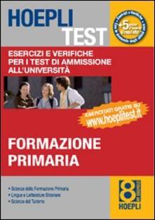 Hoepli test. Vol. 8: Esercizi e verifiche per i test di ammissione all'università. Formazione primaria. - copertina