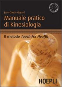 Libro Manuale pratico di kinesiologia. Il metodo Touch for Health Jean-Claude Guyard