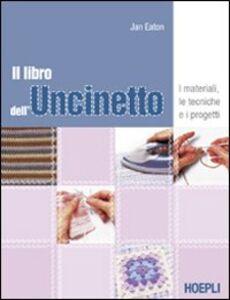 Foto Cover di Il libro dell'uncinetto. I materiali, le tecniche e i progetti, Libro di Jan Eaton, edito da Hoepli