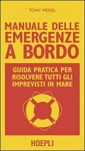 Foto Cover di Manuale delle emergenze a bordo, Libro di Tony Meisel, edito da Hoepli